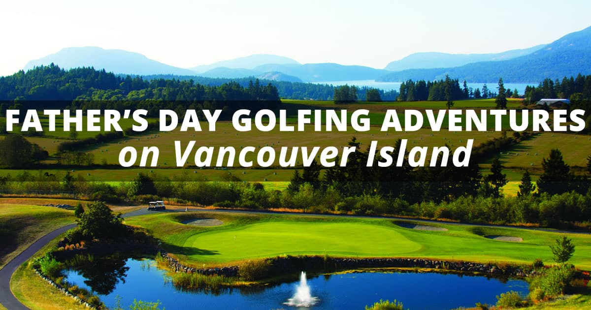 Father's Day Golfing Adventures on Vancouver Island