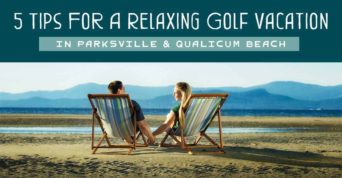 Tips Golf Vacation Parksville Qualicum Beach